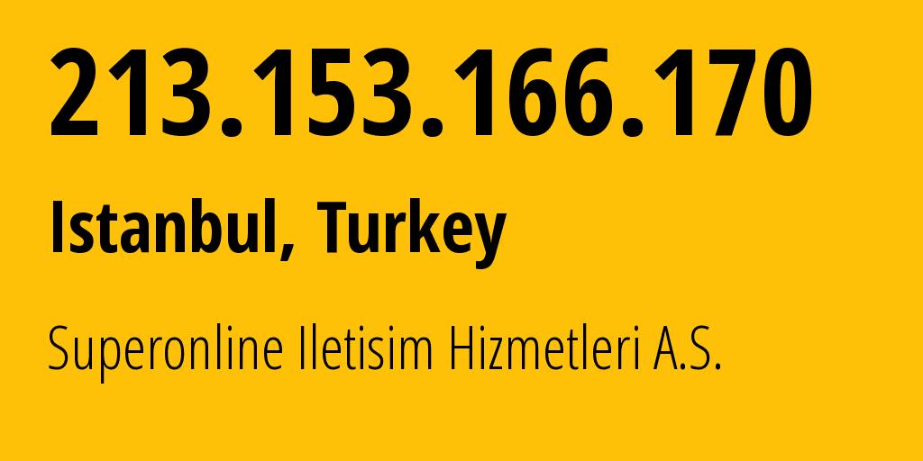 IP address 213.153.166.170 (Istanbul, Istanbul, Turkey) get location, coordinates on map, ISP provider AS34984 Tellcom Iletisim Hizmetleri A.S. // who is provider of ip address 213.153.166.170, whose IP address