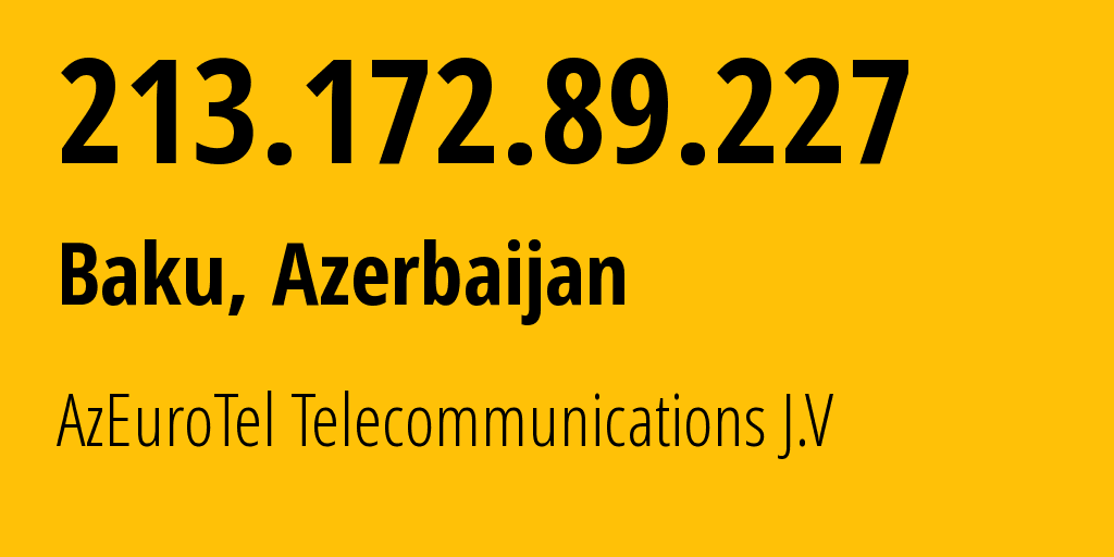 IP address 213.172.89.227 (Baku, Baku City, Azerbaijan) get location, coordinates on map, ISP provider AS13099 AzEuroTel Telecommunications J.V // who is provider of ip address 213.172.89.227, whose IP address