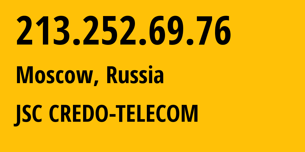 IP address 213.252.69.76 (Moscow, Moscow, Russia) get location, coordinates on map, ISP provider AS5523 JSC CREDO-TELECOM // who is provider of ip address 213.252.69.76, whose IP address