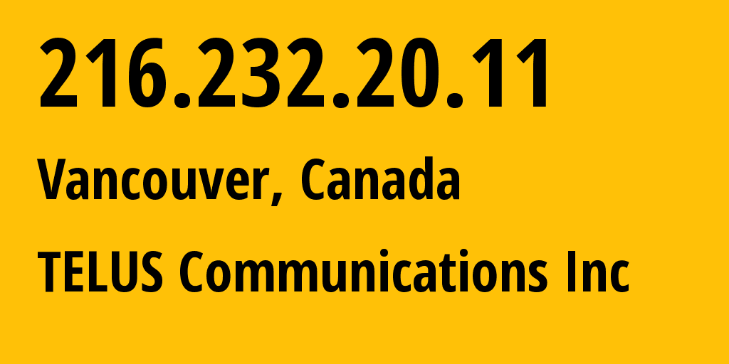 IP address 216.232.20.11 (Vancouver, British Columbia, Canada) get location, coordinates on map, ISP provider AS852 TELUS Communications Inc // who is provider of ip address 216.232.20.11, whose IP address
