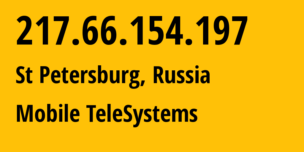 IP address 217.66.154.197 (St Petersburg, St.-Petersburg, Russia) get location, coordinates on map, ISP provider AS8359 Mobile TeleSystems // who is provider of ip address 217.66.154.197, whose IP address