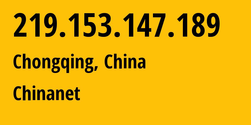IP address 219.153.147.189 (Chongqing, Chongqing, China) get location, coordinates on map, ISP provider AS4134 Chinanet // who is provider of ip address 219.153.147.189, whose IP address
