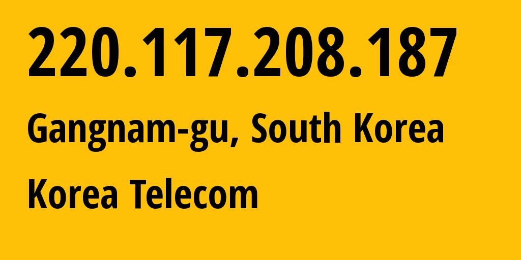 IP address 220.117.208.187 (Songpa-dong, Seoul, South Korea) get location, coordinates on map, ISP provider AS4766 Korea Telecom // who is provider of ip address 220.117.208.187, whose IP address