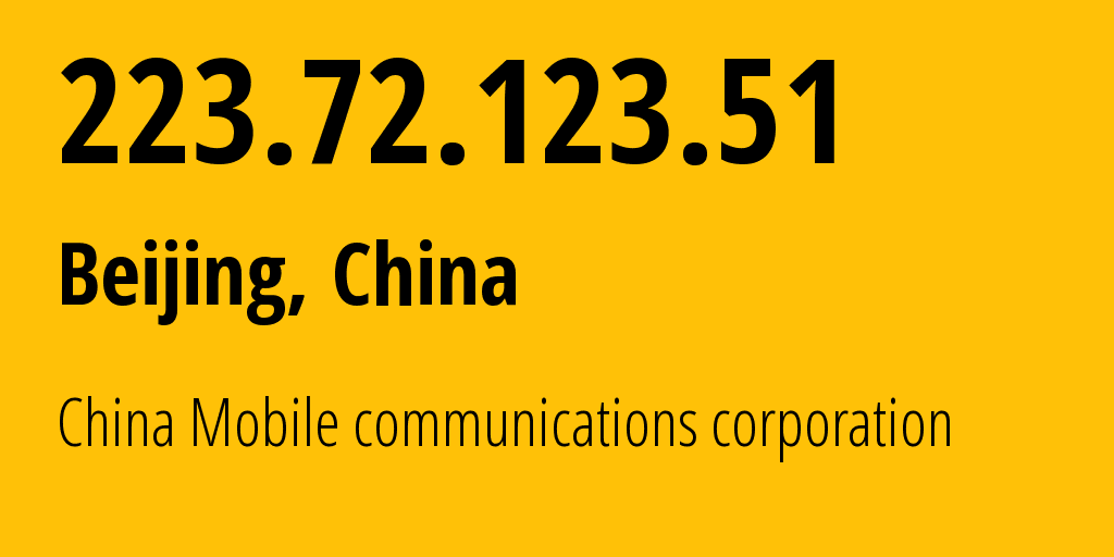 IP address 223.72.123.51 (Beijing, Beijing, China) get location, coordinates on map, ISP provider AS56048 China Mobile communications corporation // who is provider of ip address 223.72.123.51, whose IP address