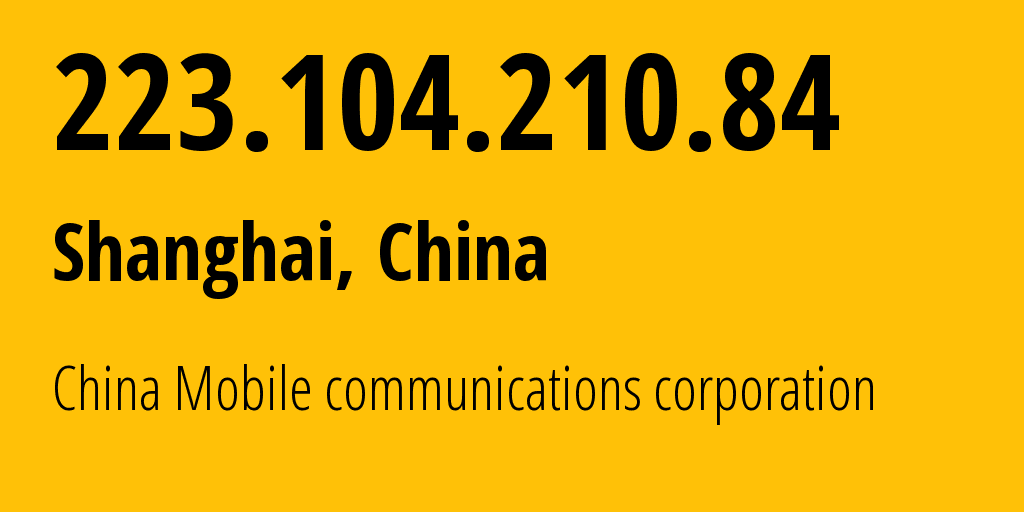 IP address 223.104.210.84 (Shanghai, Shanghai, China) get location, coordinates on map, ISP provider AS24400 China Mobile communications corporation // who is provider of ip address 223.104.210.84, whose IP address