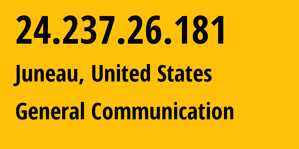 IP address 24.237.26.181 (Juneau, Alaska, United States) get location, coordinates on map, ISP provider AS8047 General Communication // who is provider of ip address 24.237.26.181, whose IP address