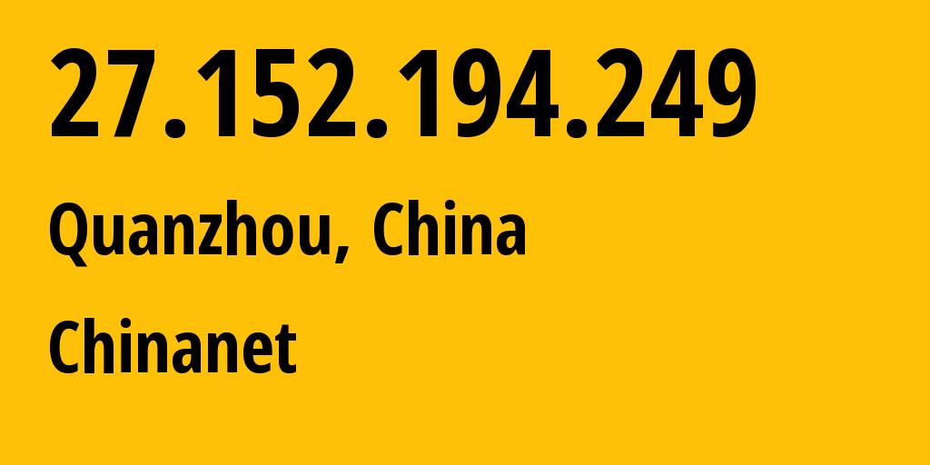 IP address 27.152.194.249 (Qingzhou, Fujian, China) get location, coordinates on map, ISP provider AS4134 Chinanet // who is provider of ip address 27.152.194.249, whose IP address