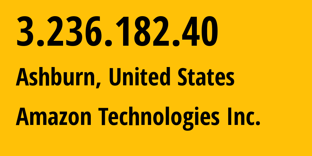 IP address 3.236.182.40 (Ashburn, Virginia, United States) get location, coordinates on map, ISP provider AS14618 Amazon Technologies Inc. // who is provider of ip address 3.236.182.40, whose IP address