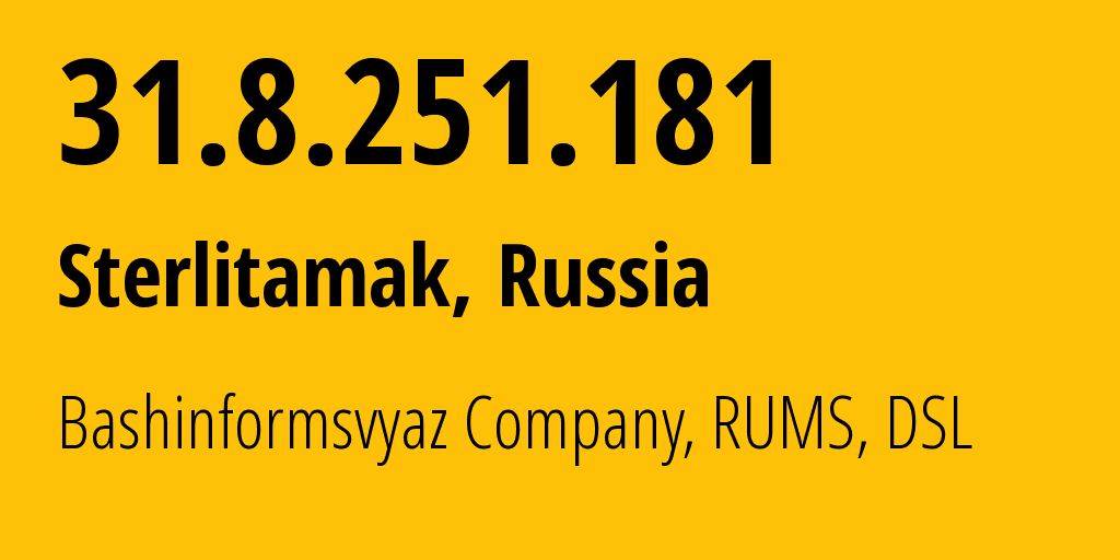 IP address 31.8.251.181 (Uchaly, Bashkortostan Republic, Russia) get location, coordinates on map, ISP provider AS28812 Bashinformsvyaz Company, RUMS, DSL // who is provider of ip address 31.8.251.181, whose IP address