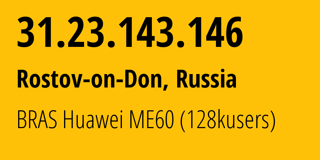 IP address 31.23.143.146 (Rostov-on-Don, Rostov, Russia) get location, coordinates on map, ISP provider AS12389 BRAS Huawei ME60 (128kusers) // who is provider of ip address 31.23.143.146, whose IP address