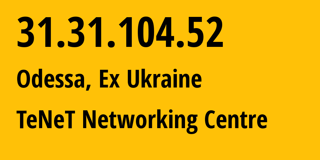 IP address 31.31.104.52 (Odessa, Odessa, Ukraine) get location, coordinates on map, ISP provider AS6876 TeNeT Networking Centre // who is provider of ip address 31.31.104.52, whose IP address