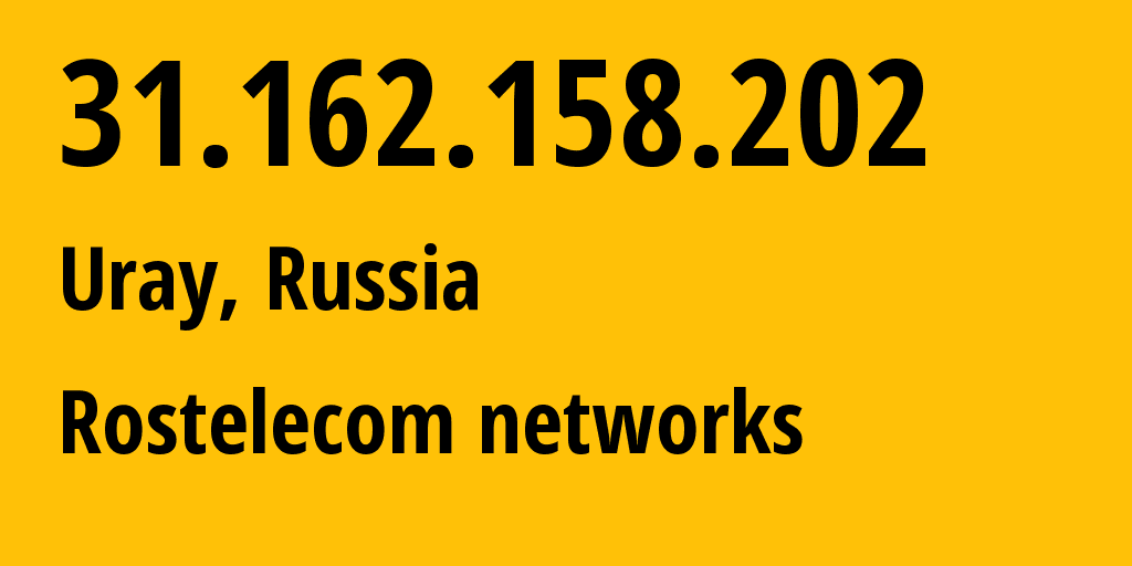 IP address 31.162.158.202 (Yugorsk, Khanty-Mansia, Russia) get location, coordinates on map, ISP provider AS12389 Rostelecom networks // who is provider of ip address 31.162.158.202, whose IP address