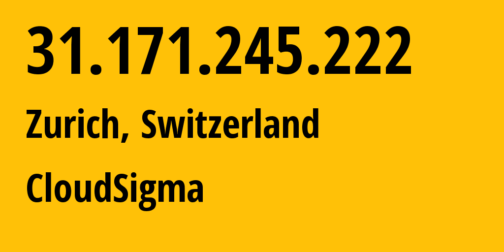 IP address 31.171.245.222 (Zurich, Zurich, Switzerland) get location, coordinates on map, ISP provider AS50837 CloudSigma // who is provider of ip address 31.171.245.222, whose IP address