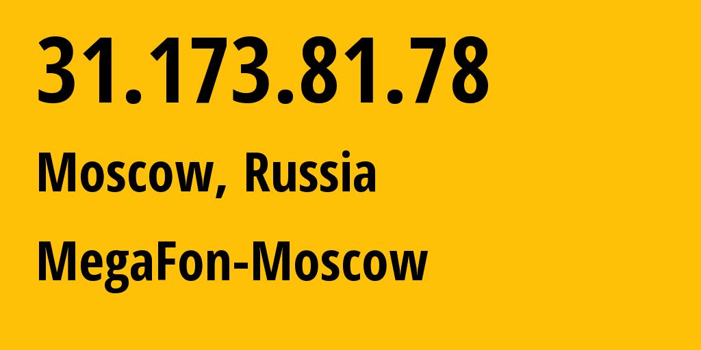 IP address 31.173.81.78 (Moscow, Moscow, Russia) get location, coordinates on map, ISP provider AS25159 MegaFon-Moscow // who is provider of ip address 31.173.81.78, whose IP address