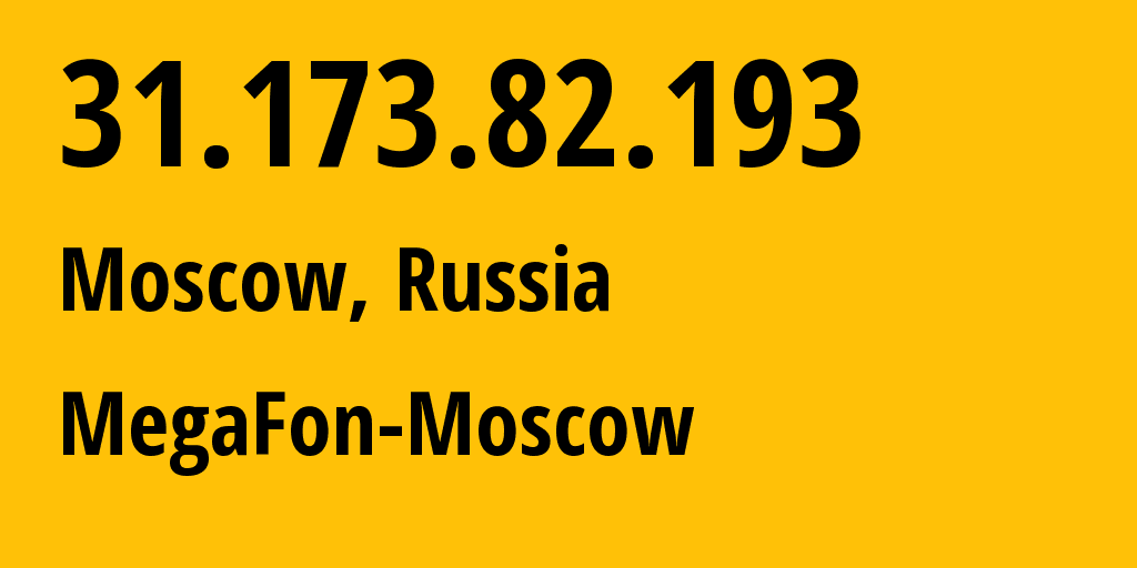 IP address 31.173.82.193 (Moscow, Moscow, Russia) get location, coordinates on map, ISP provider AS25159 MegaFon-Moscow // who is provider of ip address 31.173.82.193, whose IP address