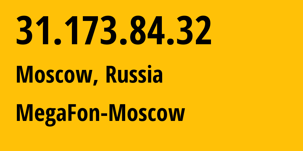 IP address 31.173.84.32 (Moscow, Moscow, Russia) get location, coordinates on map, ISP provider AS25159 MegaFon-Moscow // who is provider of ip address 31.173.84.32, whose IP address