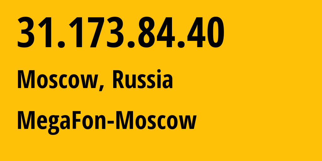 IP address 31.173.84.40 (Moscow, Moscow, Russia) get location, coordinates on map, ISP provider AS25159 MegaFon-Moscow // who is provider of ip address 31.173.84.40, whose IP address