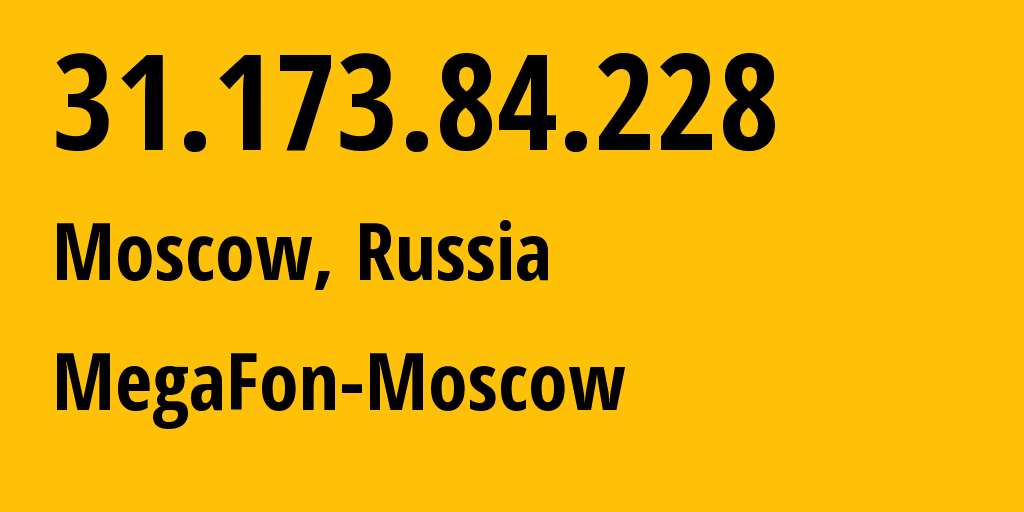IP address 31.173.84.228 (Moscow, Moscow, Russia) get location, coordinates on map, ISP provider AS25159 MegaFon-Moscow // who is provider of ip address 31.173.84.228, whose IP address