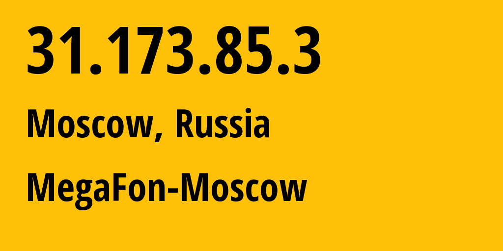 IP address 31.173.85.3 (Moscow, Moscow, Russia) get location, coordinates on map, ISP provider AS25159 MegaFon-Moscow // who is provider of ip address 31.173.85.3, whose IP address