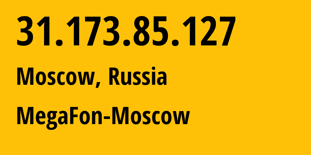 IP address 31.173.85.127 (Moscow, Moscow, Russia) get location, coordinates on map, ISP provider AS25159 MegaFon-Moscow // who is provider of ip address 31.173.85.127, whose IP address