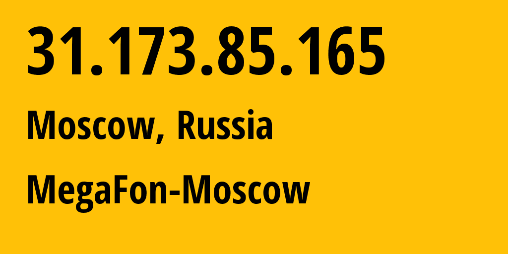 IP address 31.173.85.165 (Moscow, Moscow, Russia) get location, coordinates on map, ISP provider AS25159 MegaFon-Moscow // who is provider of ip address 31.173.85.165, whose IP address