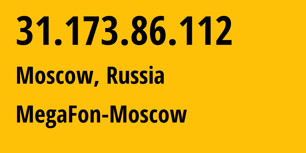 IP address 31.173.86.112 (Moscow, Moscow, Russia) get location, coordinates on map, ISP provider AS25159 MegaFon-Moscow // who is provider of ip address 31.173.86.112, whose IP address