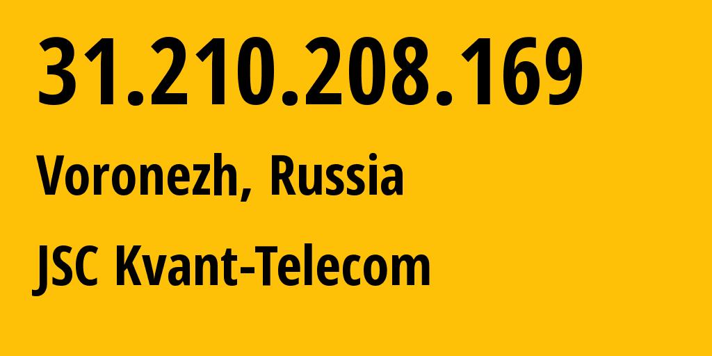 IP address 31.210.208.169 (Voronezh, Voronezh Oblast, Russia) get location, coordinates on map, ISP provider AS43727 JSC Kvant-Telecom // who is provider of ip address 31.210.208.169, whose IP address