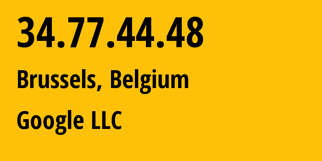 IP address 34.77.44.48 (Brussels, Brussels Capital, Belgium) get location, coordinates on map, ISP provider AS15169 Google LLC // who is provider of ip address 34.77.44.48, whose IP address