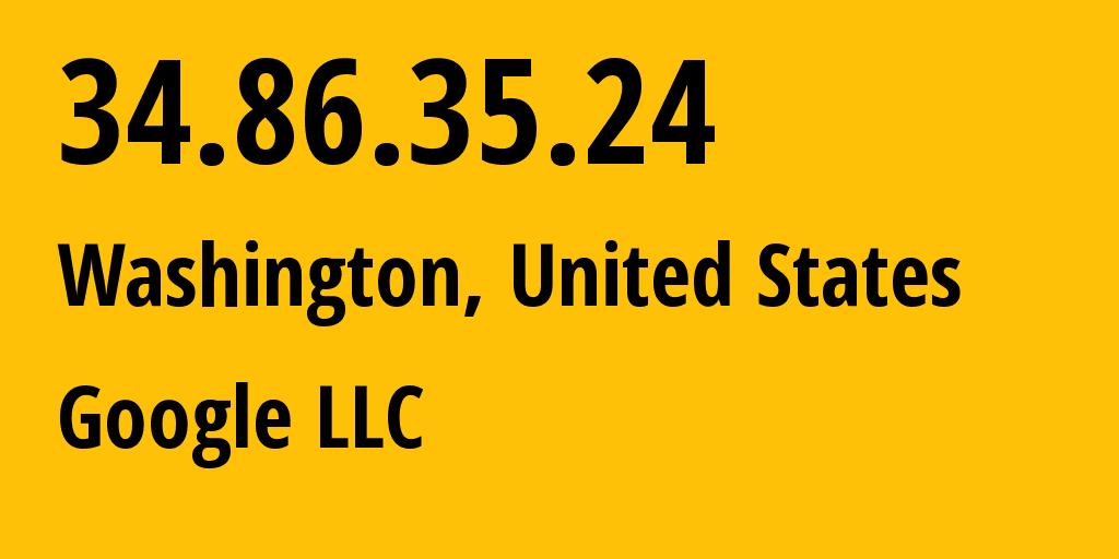 IP address 34.86.35.24 (Washington, Washington, D.C., United States) get location, coordinates on map, ISP provider AS15169 Google LLC // who is provider of ip address 34.86.35.24, whose IP address