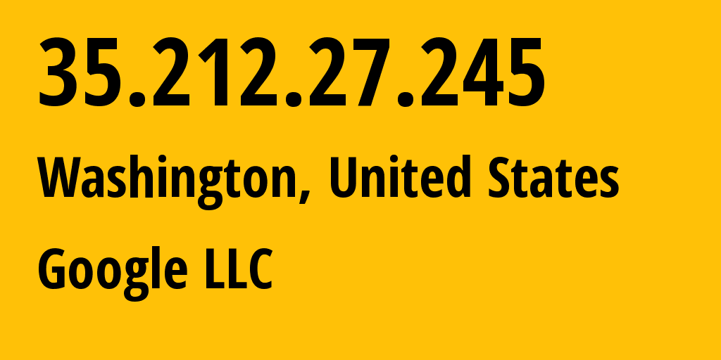 IP address 35.212.27.245 (Washington, Washington, D.C., United States) get location, coordinates on map, ISP provider AS15169 Google LLC // who is provider of ip address 35.212.27.245, whose IP address