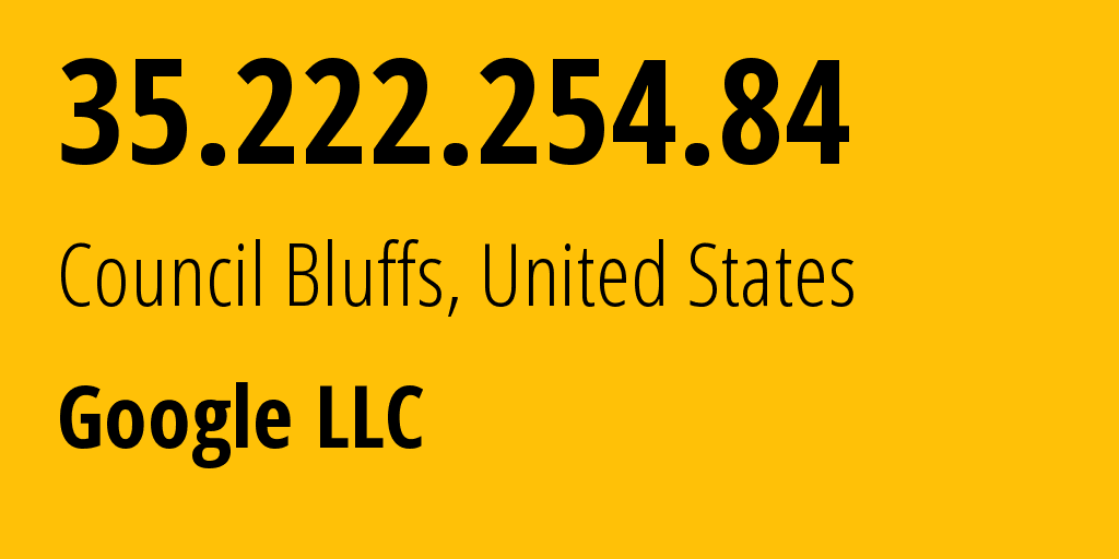 IP address 35.222.254.84 (Council Bluffs, Iowa, United States) get location, coordinates on map, ISP provider AS15169 Google LLC // who is provider of ip address 35.222.254.84, whose IP address