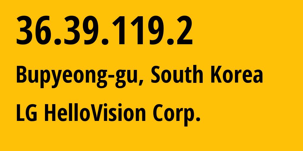 IP address 36.39.119.2 (Bucheon-si, Gyeonggi-do, South Korea) get location, coordinates on map, ISP provider AS17839 LG HelloVision Corp. // who is provider of ip address 36.39.119.2, whose IP address