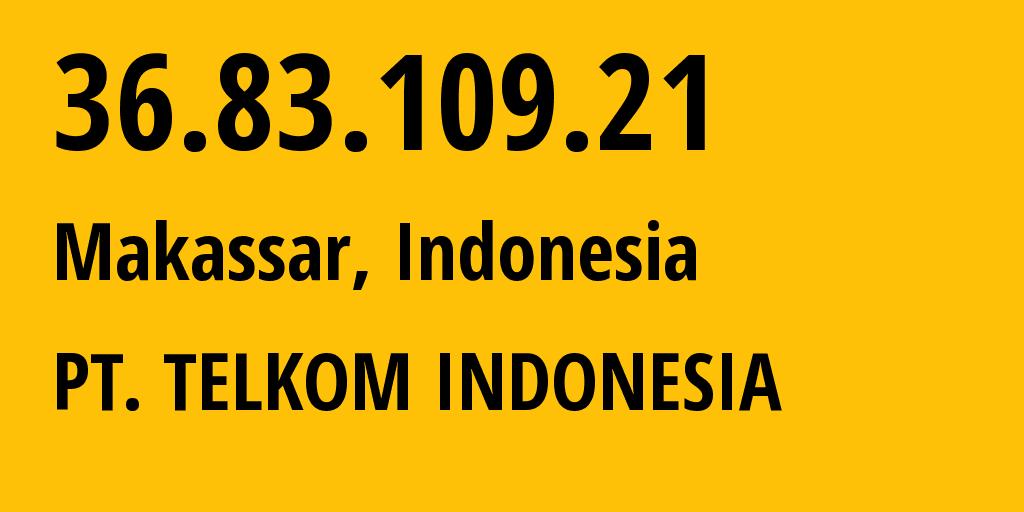 IP address 36.83.109.21 (Jakarta, Jakarta, Indonesia) get location, coordinates on map, ISP provider AS7713 PT. TELKOM INDONESIA // who is provider of ip address 36.83.109.21, whose IP address