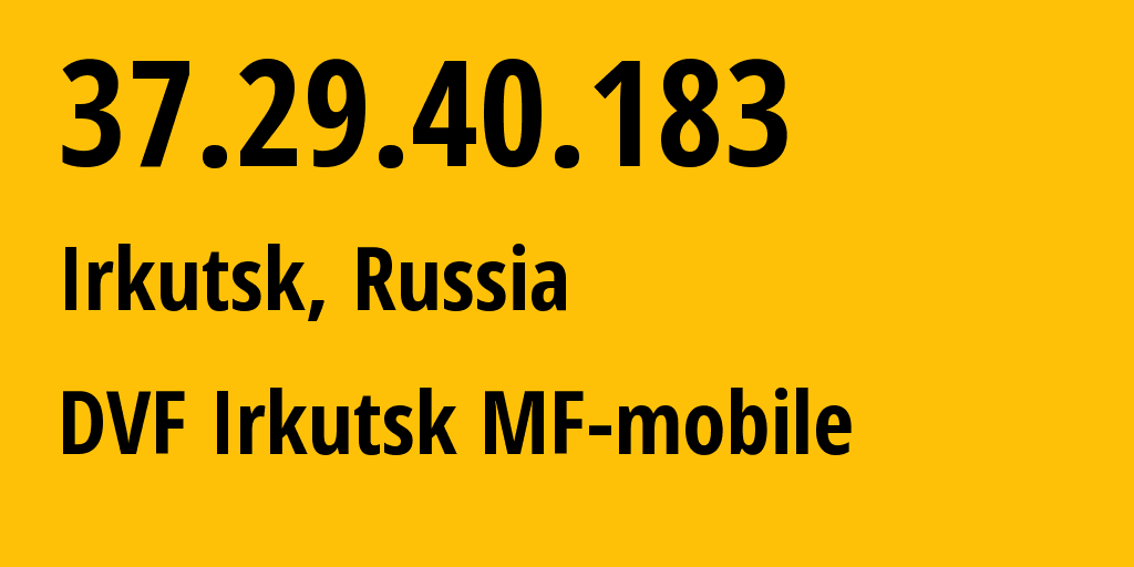 IP address 37.29.40.183 (Yakutsk, Sakha, Russia) get location, coordinates on map, ISP provider AS31133 DVF Irkutsk MF-mobile // who is provider of ip address 37.29.40.183, whose IP address