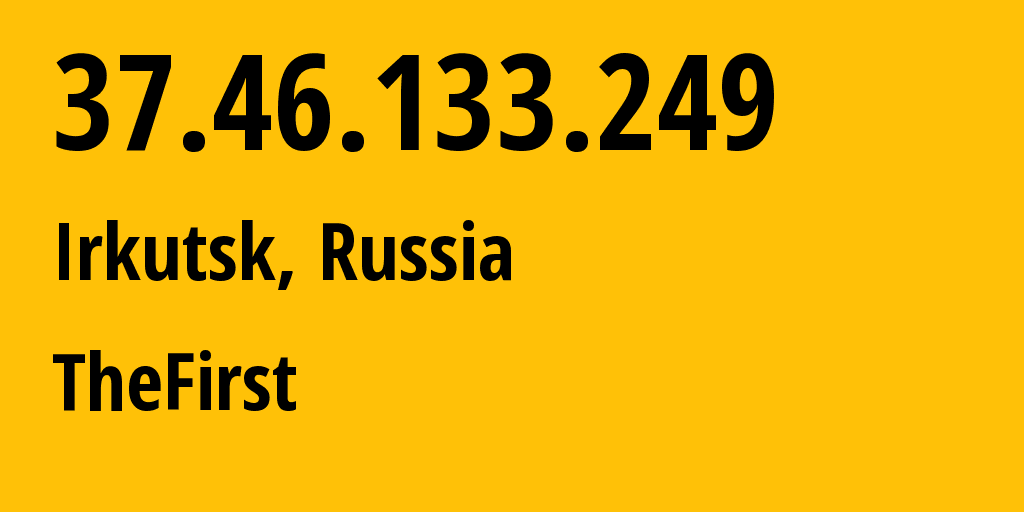 IP address 37.46.133.249 (Irkutsk, Irkutsk Oblast, Russia) get location, coordinates on map, ISP provider AS29182 TheFirst // who is provider of ip address 37.46.133.249, whose IP address