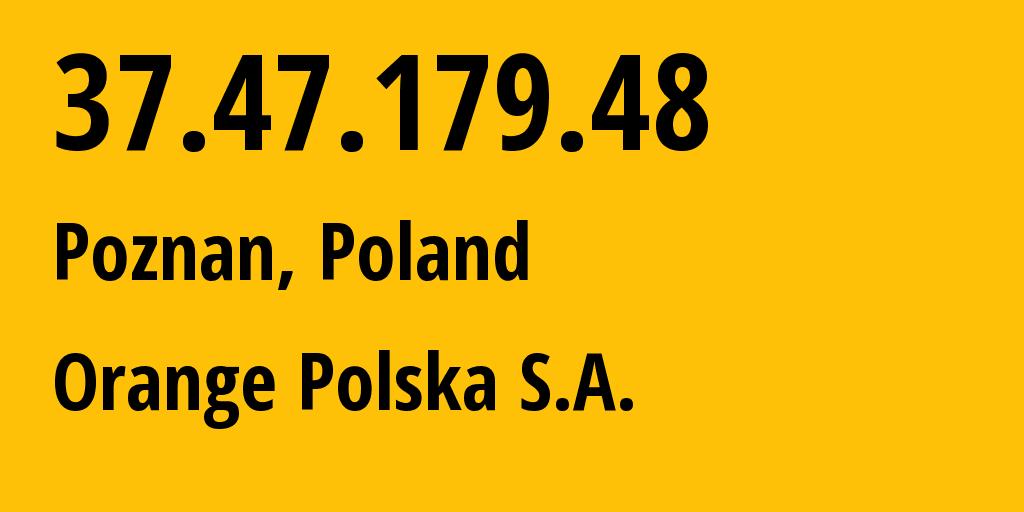 IP address 37.47.179.48 (Poznan, Greater Poland, Poland) get location, coordinates on map, ISP provider AS5617 Orange Polska S.A. // who is provider of ip address 37.47.179.48, whose IP address