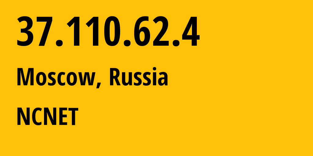 IP address 37.110.62.4 (Moscow, Moscow, Russia) get location, coordinates on map, ISP provider AS42610 NCNET // who is provider of ip address 37.110.62.4, whose IP address