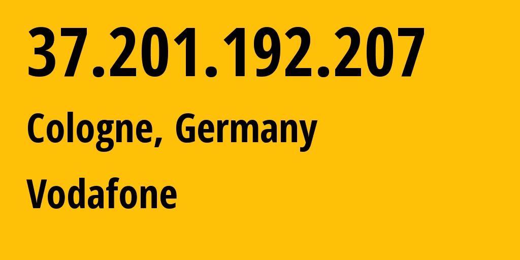 IP address 37.201.192.207 (Monheim am Rhein, North Rhine-Westphalia, Germany) get location, coordinates on map, ISP provider AS3209 Vodafone // who is provider of ip address 37.201.192.207, whose IP address
