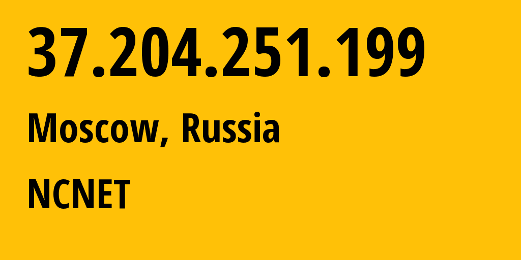 IP address 37.204.251.199 (Moscow, Moscow, Russia) get location, coordinates on map, ISP provider AS42610 NCNET // who is provider of ip address 37.204.251.199, whose IP address