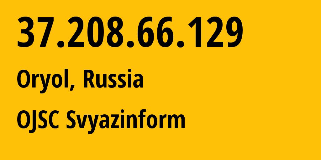 IP address 37.208.66.129 (Belgorod, Belgorod Oblast, Russia) get location, coordinates on map, ISP provider AS58002 OJSC Svyazinform // who is provider of ip address 37.208.66.129, whose IP address