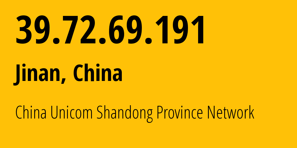 IP address 39.72.69.191 (Qingdao, Shandong, China) get location, coordinates on map, ISP provider AS4837 China Unicom Shandong Province Network // who is provider of ip address 39.72.69.191, whose IP address