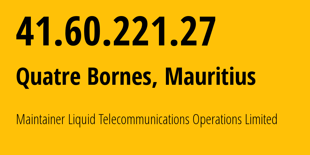 IP address 41.60.221.27 (Quatre Bornes, Plaines Wilhems District, Mauritius) get location, coordinates on map, ISP provider AS30844 Maintainer Liquid Telecommunications Operations Limited // who is provider of ip address 41.60.221.27, whose IP address