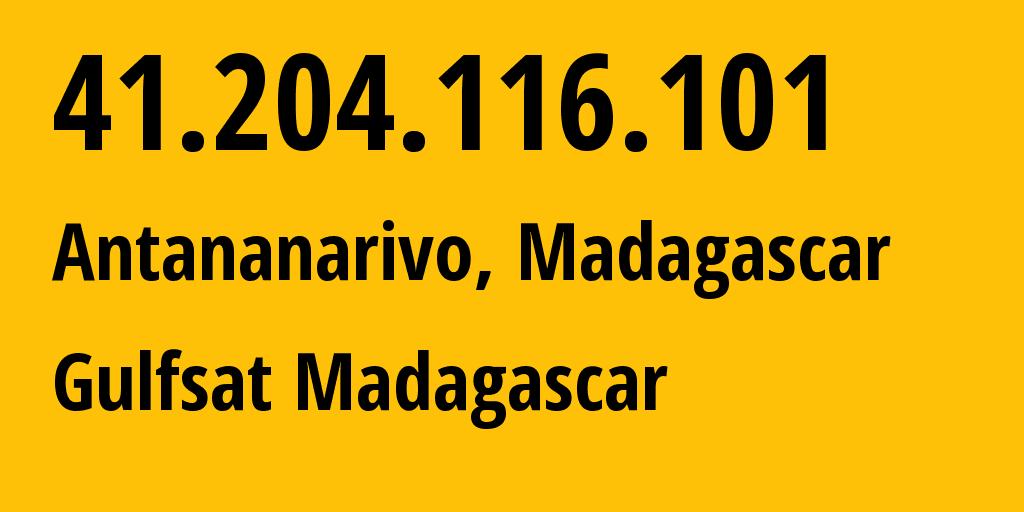 IP address 41.204.116.101 (Antananarivo, Analamanga, Madagascar) get location, coordinates on map, ISP provider AS21042 Gulfsat Autonomous System // who is provider of ip address 41.204.116.101, whose IP address