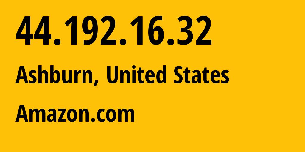 IP address 44.192.16.32 (Ashburn, Virginia, United States) get location, coordinates on map, ISP provider AS14618 Amazon.com // who is provider of ip address 44.192.16.32, whose IP address