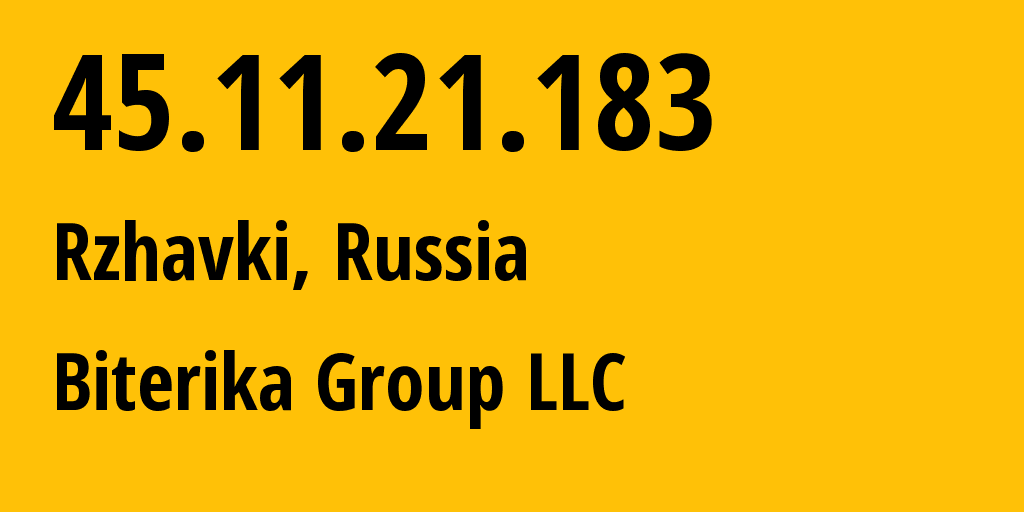 IP address 45.11.21.183 (Rzhavki, Moscow Oblast, Russia) get location, coordinates on map, ISP provider AS35048 Biterika Group LLC // who is provider of ip address 45.11.21.183, whose IP address