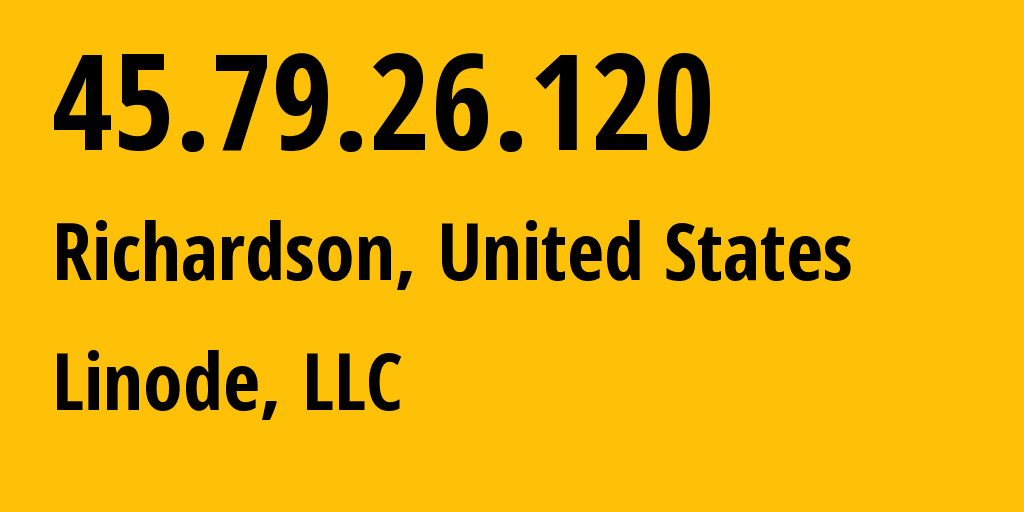 IP address 45.79.26.120 (Richardson, Texas, United States) get location, coordinates on map, ISP provider AS63949 Linode, LLC // who is provider of ip address 45.79.26.120, whose IP address