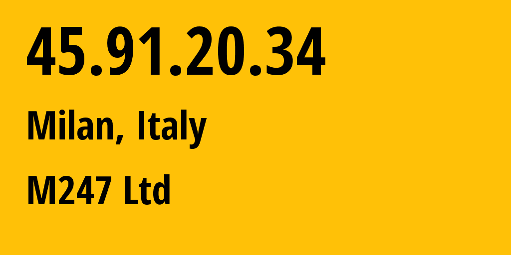 IP address 45.91.20.34 (Milan, Lombardy, Italy) get location, coordinates on map, ISP provider AS9009 M247 Ltd // who is provider of ip address 45.91.20.34, whose IP address