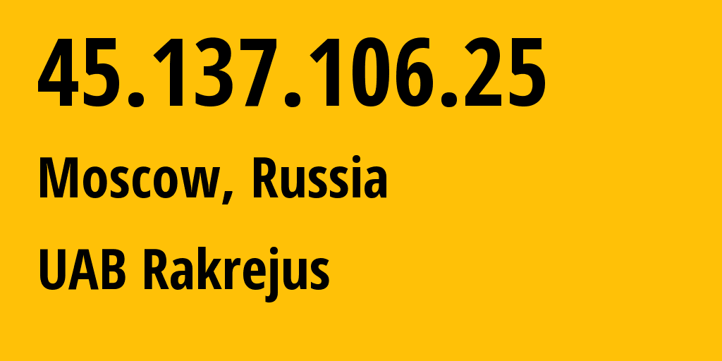 IP address 45.137.106.25 (Moscow, Moscow, Russia) get location, coordinates on map, ISP provider AS62282 UAB Rakrejus // who is provider of ip address 45.137.106.25, whose IP address