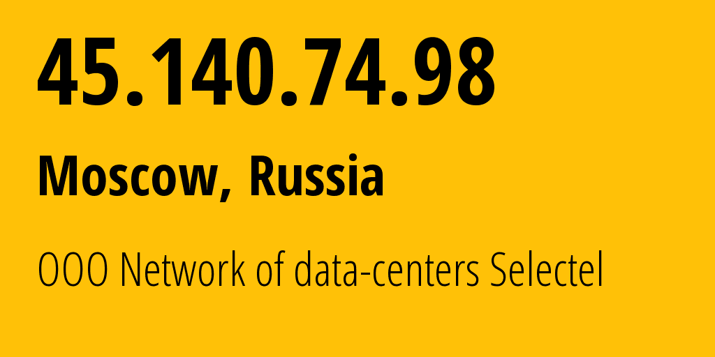 IP address 45.140.74.98 (Moscow, Moscow, Russia) get location, coordinates on map, ISP provider AS49505 OOO Network of data-centers Selectel // who is provider of ip address 45.140.74.98, whose IP address