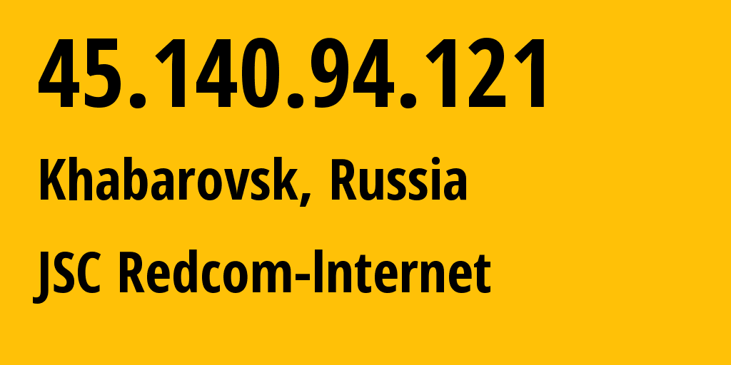 IP address 45.140.94.121 (Khabarovsk, Khabarovsk, Russia) get location, coordinates on map, ISP provider AS8749 JSC Redcom-lnternet // who is provider of ip address 45.140.94.121, whose IP address